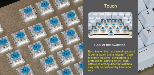 Each key on the mechanical keyboard is with a switch and a keycap. Touch feel from the keys is important to a professional game player, slight difference among different switches may only detected by hands-on way.